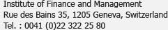 Institut de Finance et de Management<br />Rue des Bains 35, 1205 Genève, Suisse<br />Tél. : 0041 (0)22 322 25 80