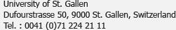 Universität St. Gallen<br />Dufourstrasse 50, 9000 St. Gallen, Suisse<br />Tél. : 0041 (0)71 224 21 11