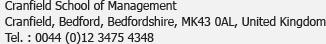 Cranfield School of Management<br />Cranfield, Bedford, Bedfordshire, MK43 0AL, United Kingdom<br />Tél. :0044 (0)12 3475 4348