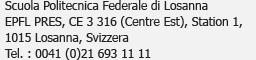 Ecole Polytechnique Fédérale de Lausanne<br />EPFL PRES, CE 3 316 (Centre Est), Station 1,<br />1015 Lausanne, Suisse<br />Tél. : 0041 (0)21 693 11 11