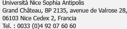 Université de Nice Sophia Antipolis,<br />Grand Château, BP 2135, avenue de Valrose28,<br />06103 Nice cedex 2, France<br />Tél. : 0033 (0)4 92 07 60 60